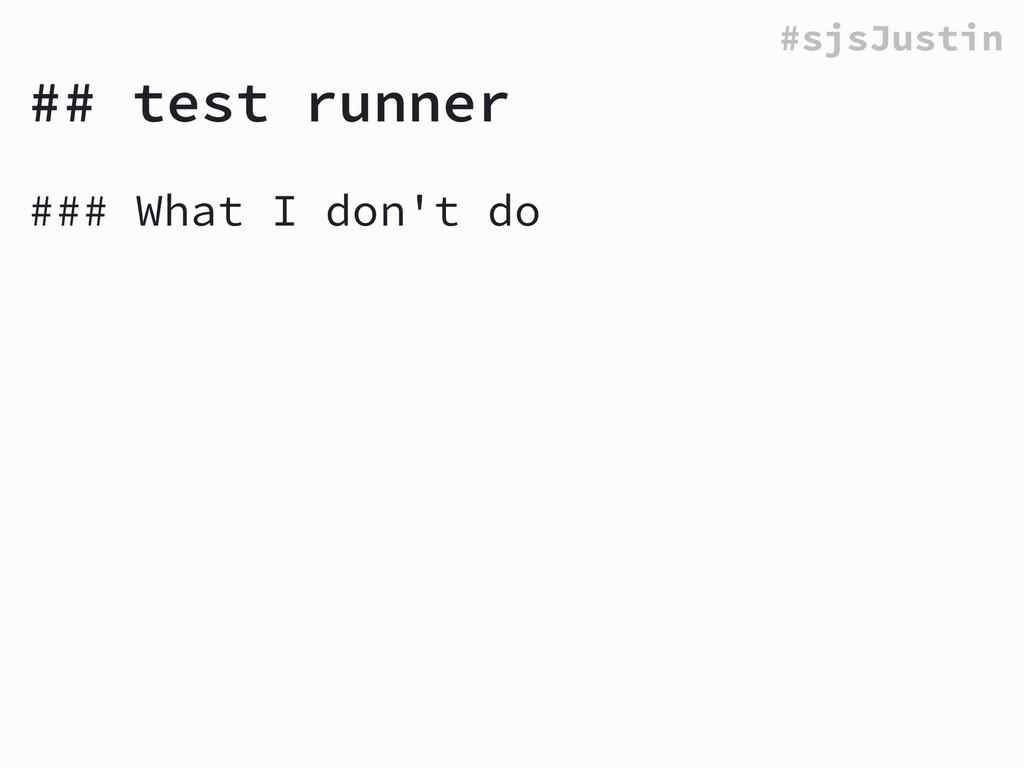 #sjsJustin ## test runner ### What I don't do !