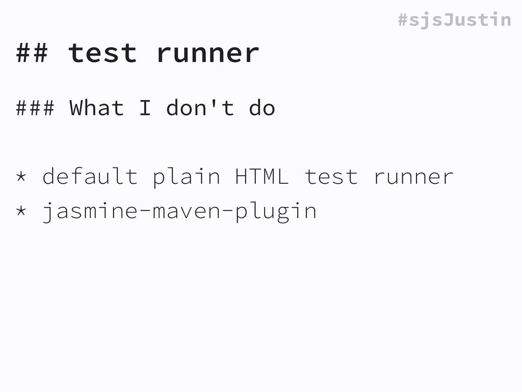 #sjsJustin ## test runner ### What I don't do !...