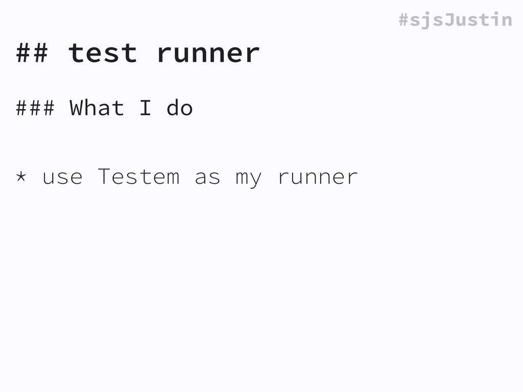 #sjsJustin ## test runner ### What I do ! * use...