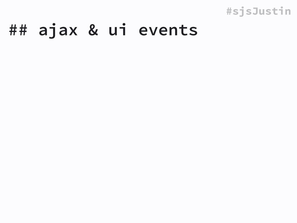 #sjsJustin ## ajax & ui events