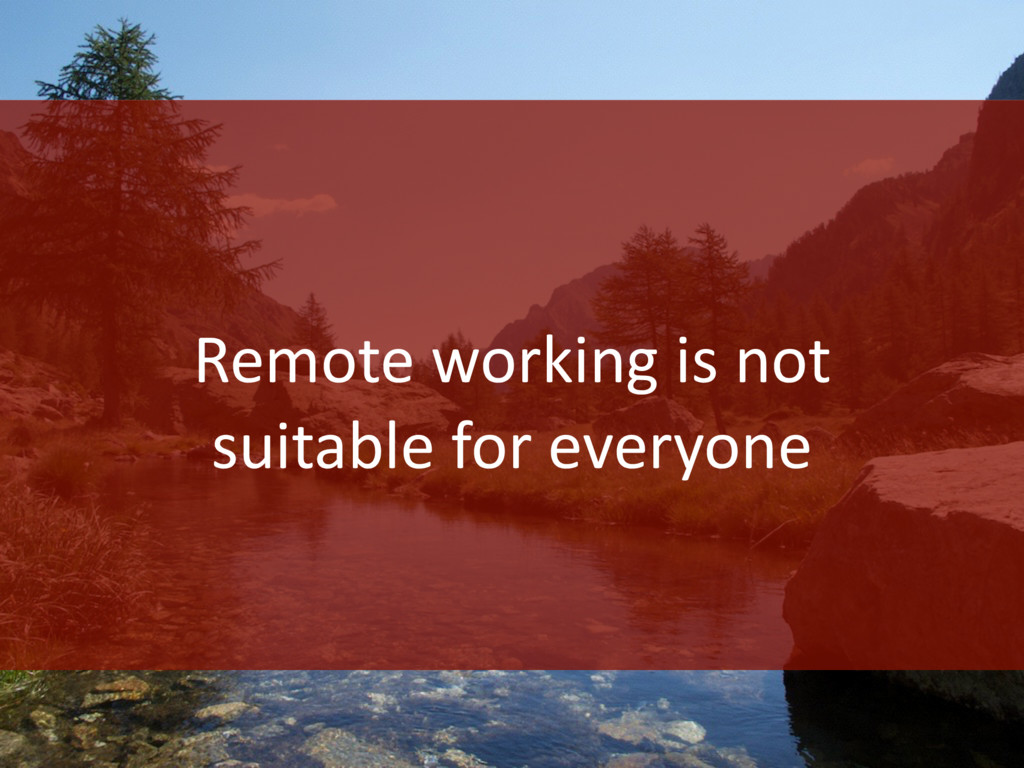 Remote working is not suitable for everyone