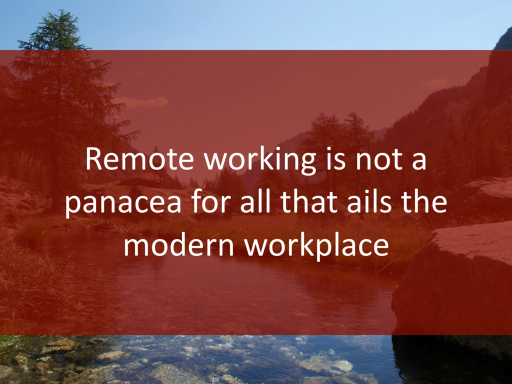 Remote working is not a panacea for all that ai...