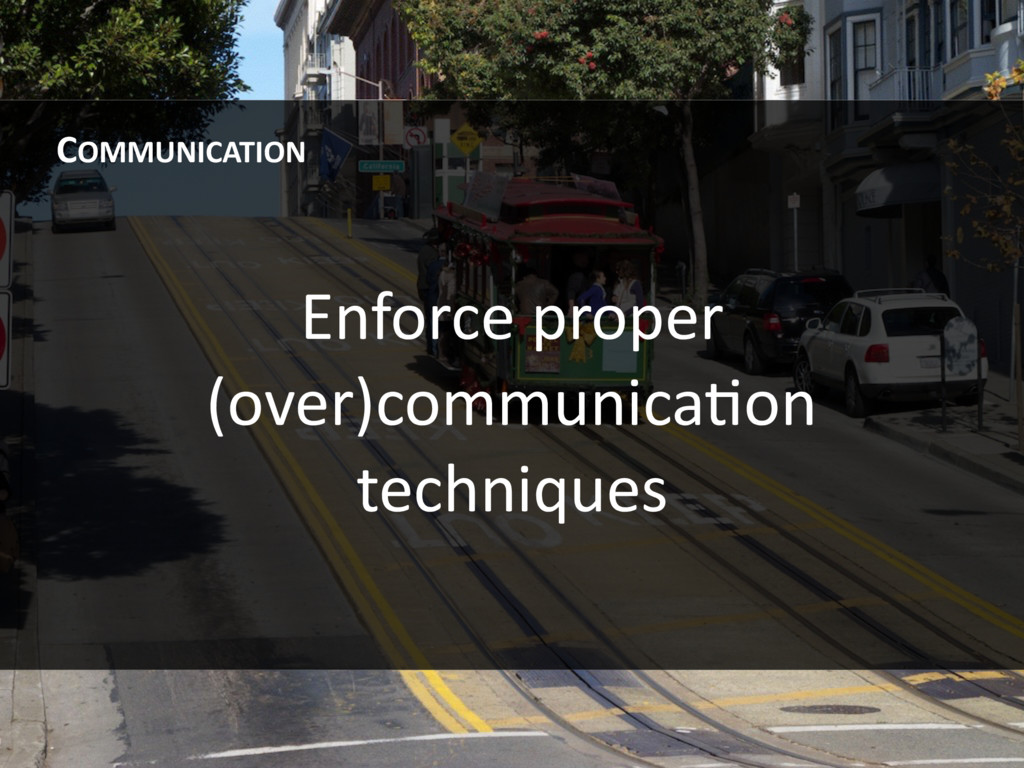 Enforce proper (over)communicaHon techniques CO...