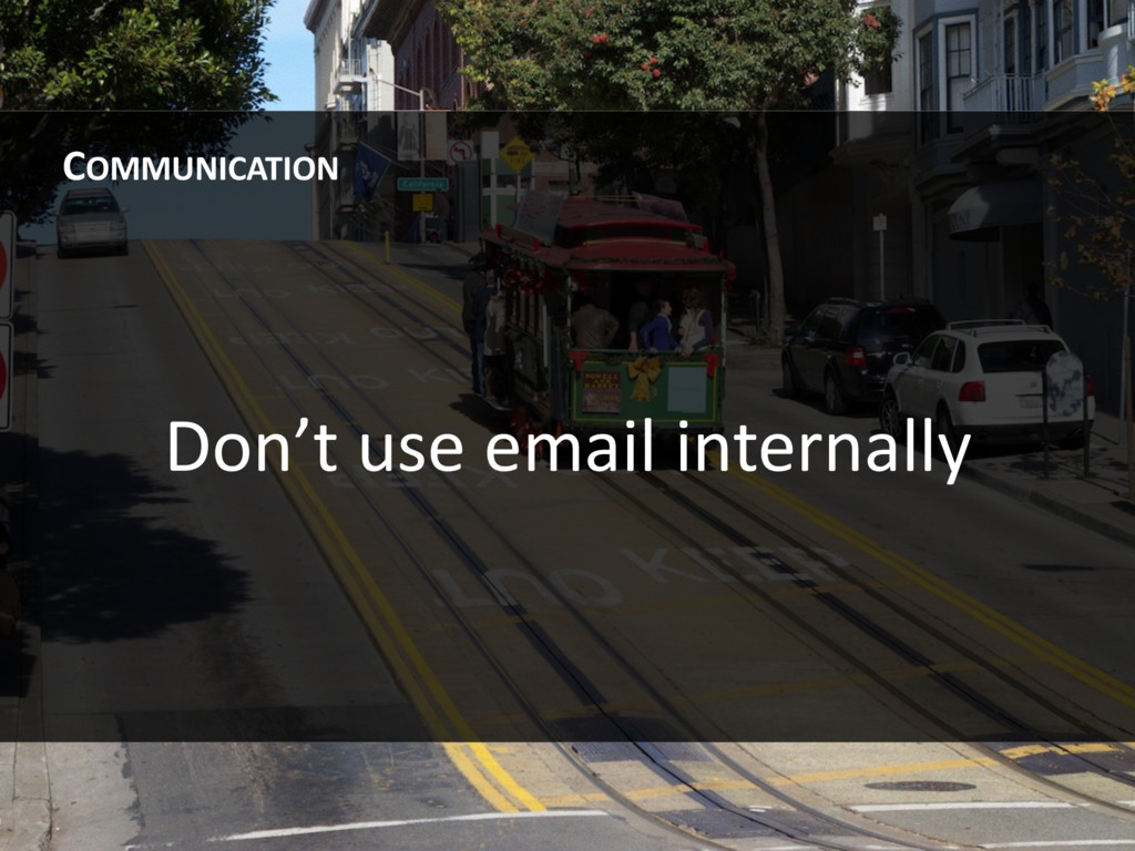 Don't use email internally COMMUNICATION