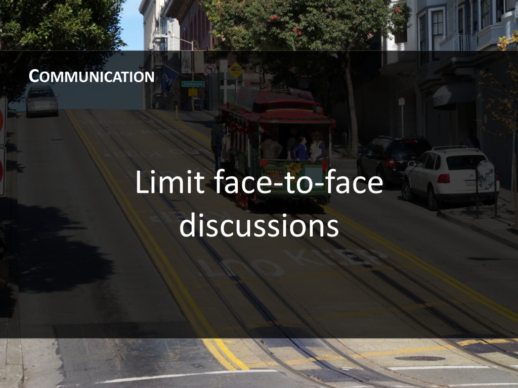 Limit face-to-face discussions COMMUNICATION