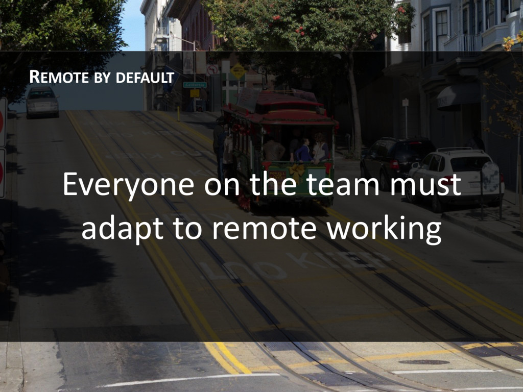 Everyone on the team must adapt to remote worki...
