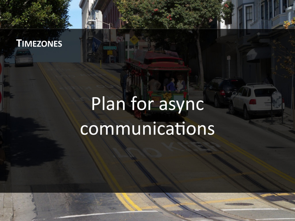 Plan for async communicaHons TIMEZONES