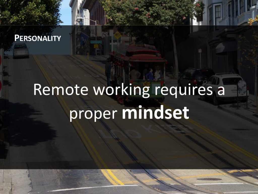 Remote working requires a proper mindset PERSON...