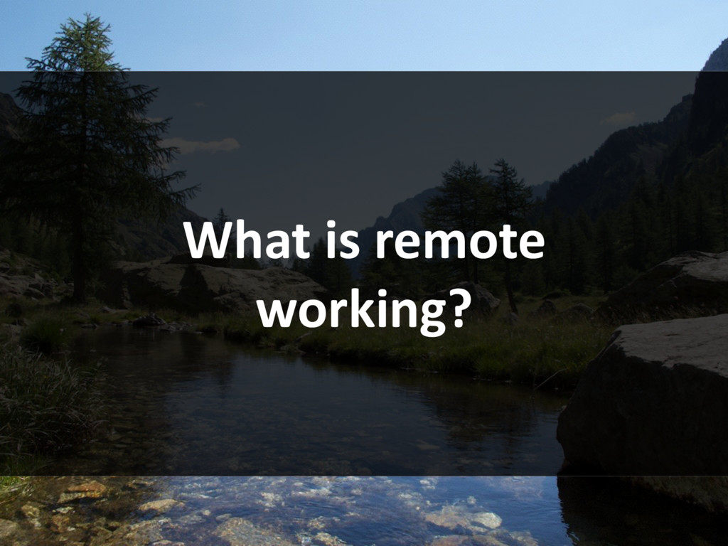 What is remote working?