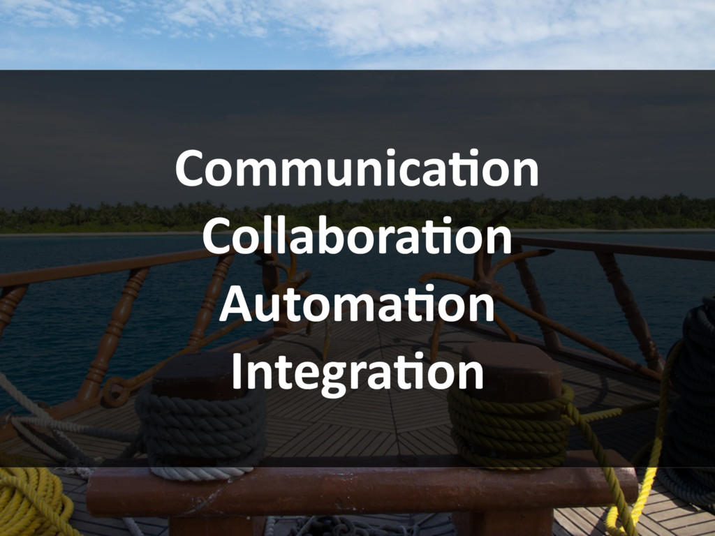 CommunicaBon CollaboraBon AutomaBon IntegraBon