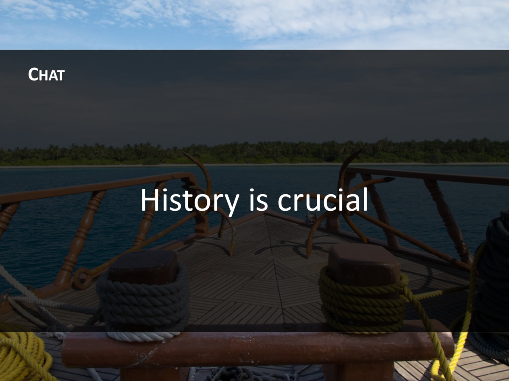 History is crucial CHAT