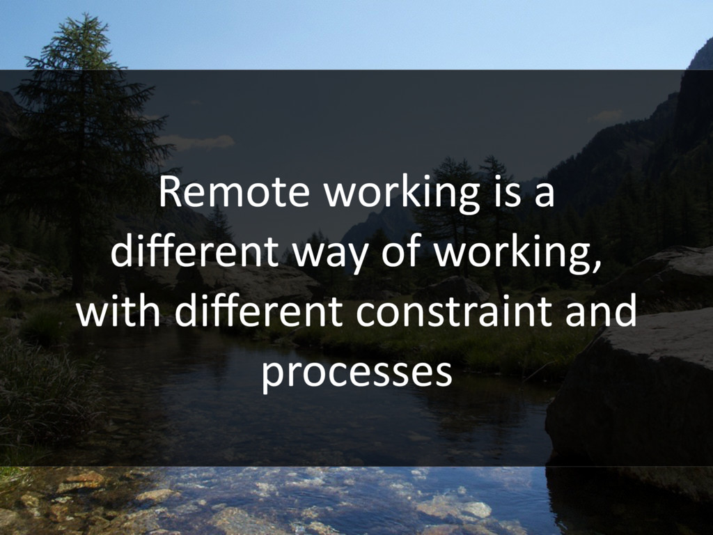Remote working is a different way of working, wi...