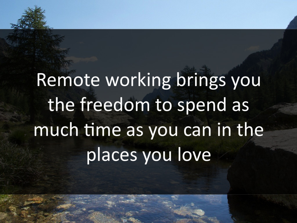 Remote working brings you the freedom to spend ...