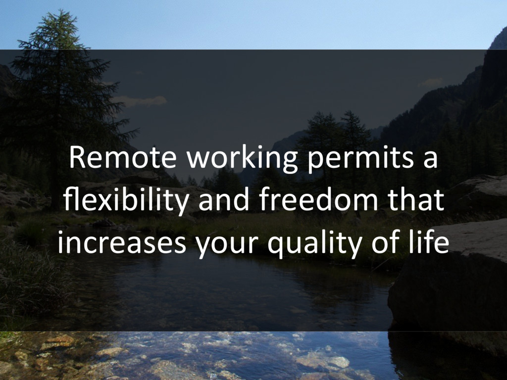 Remote working permits a flexibility and freedom...