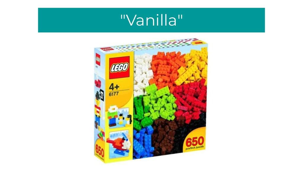 """""""Vanilla"""""""