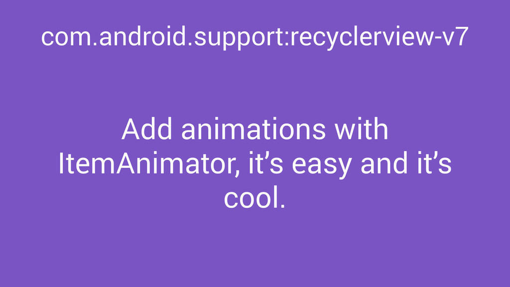 com.android.support:recyclerview-v7 Add animati...