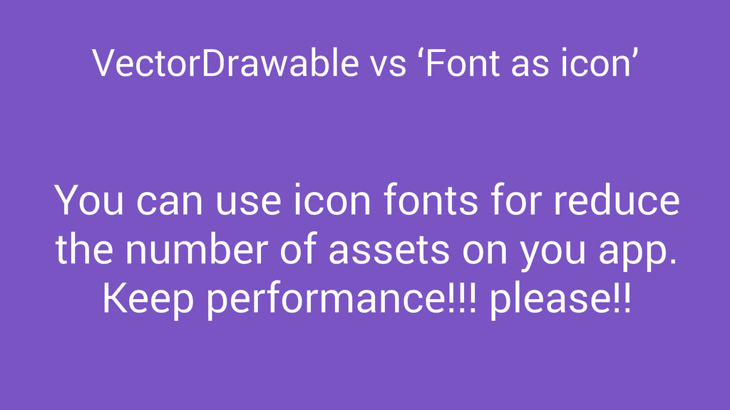 VectorDrawable vs 'Font as icon' You can use ic...
