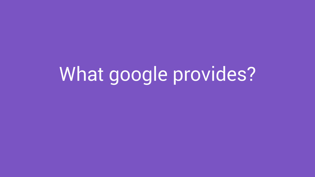 What google provides?