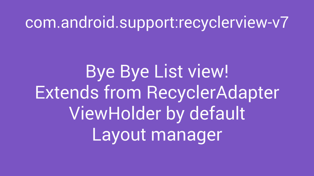 com.android.support:recyclerview-v7 Bye Bye Lis...