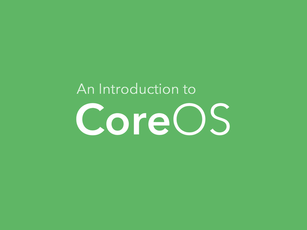 CoreOS An Introduction to