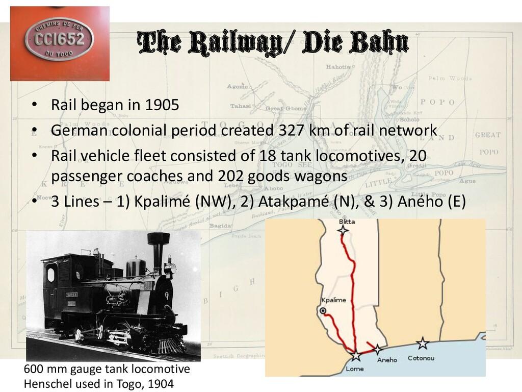 The Railway/ Die Bahn • Rail began in 1905 • Ge...