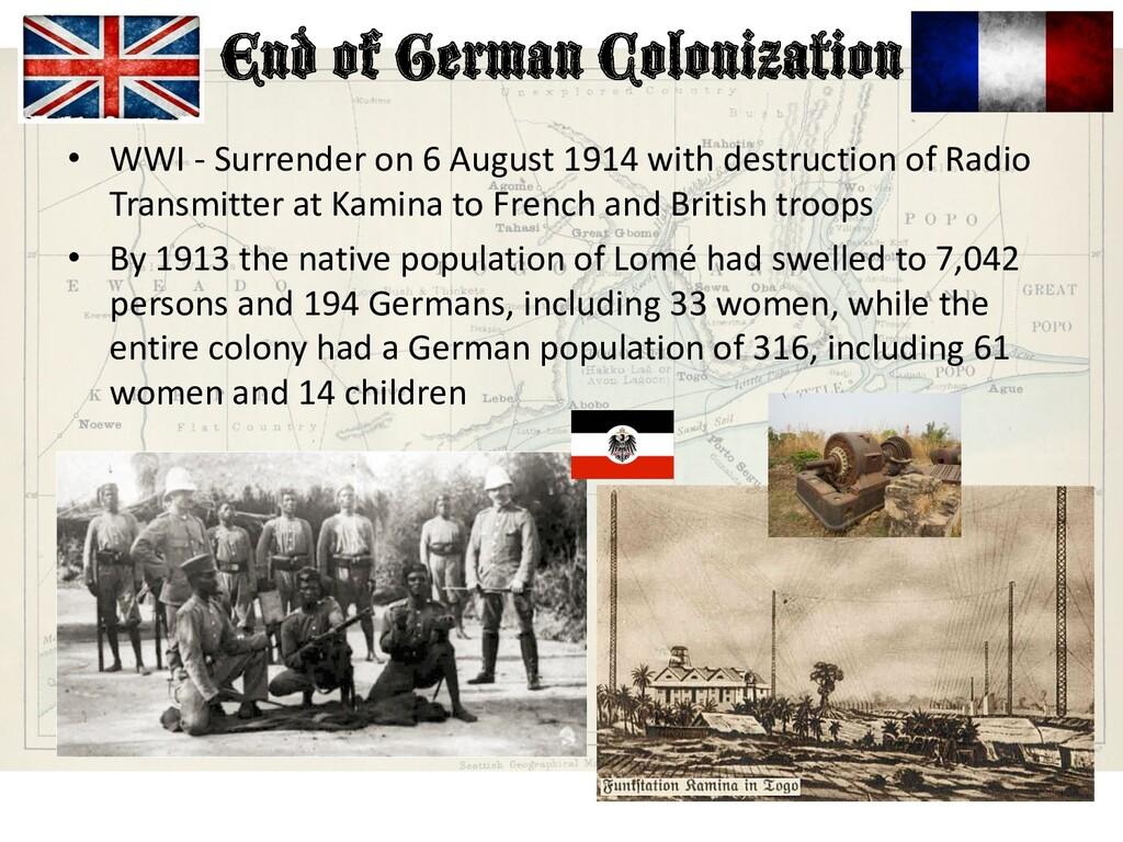End of German Colonization • WWI - Surrender on...