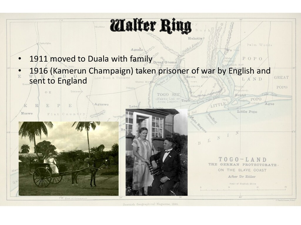 Walter Ring • 1911 moved to Duala with family •...