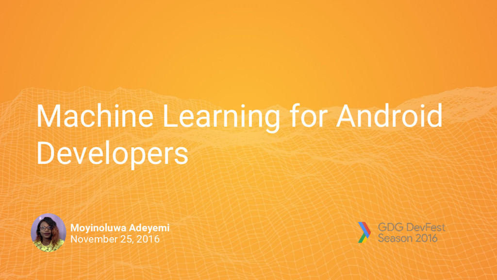 Machine Learning for Android Developers Moyinol...