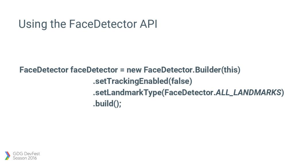 Using the FaceDetector API FaceDetector faceDet...