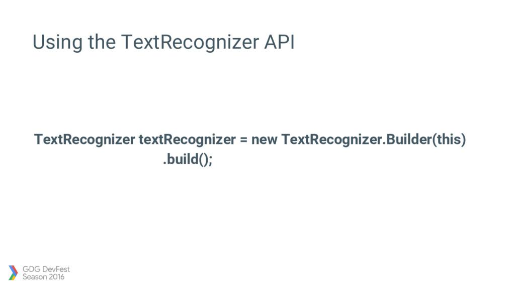 Using the TextRecognizer API TextRecognizer tex...