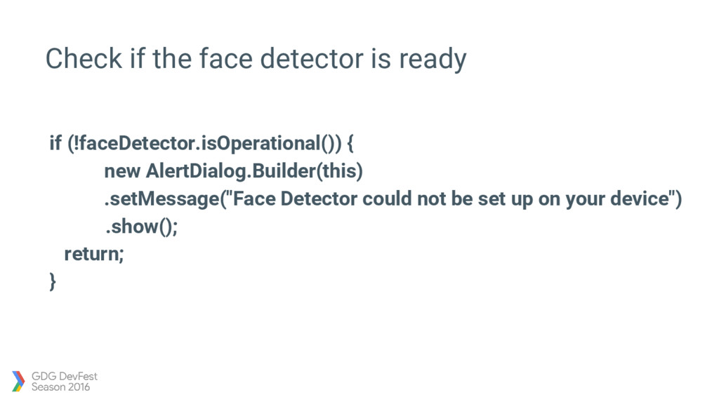 Check if the face detector is ready if (!faceDe...