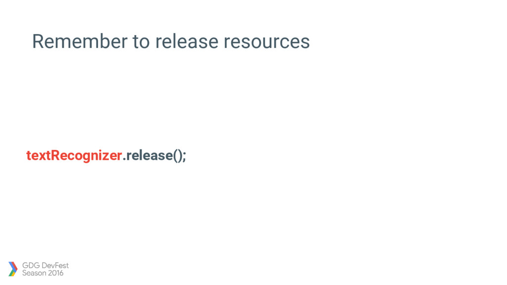 textRecognizer.release(); Remember to release r...