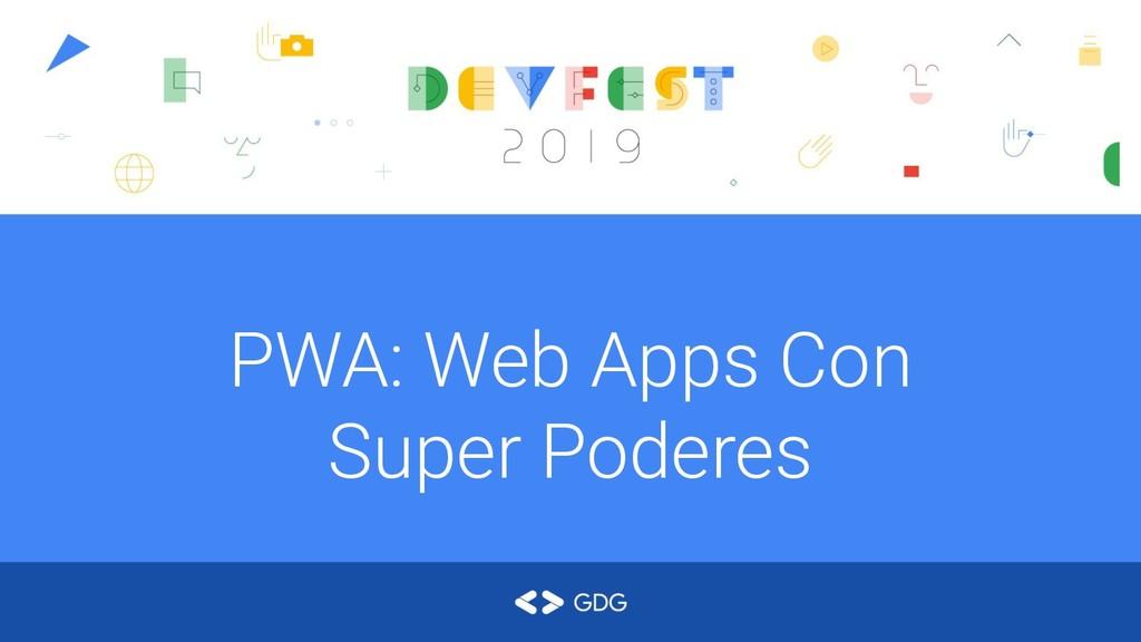 PWA: Web Apps Con Super Poderes