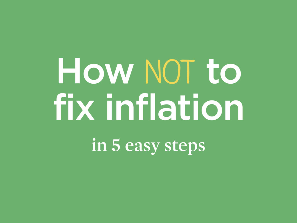 How NOT to fix inflation in 5 easy steps