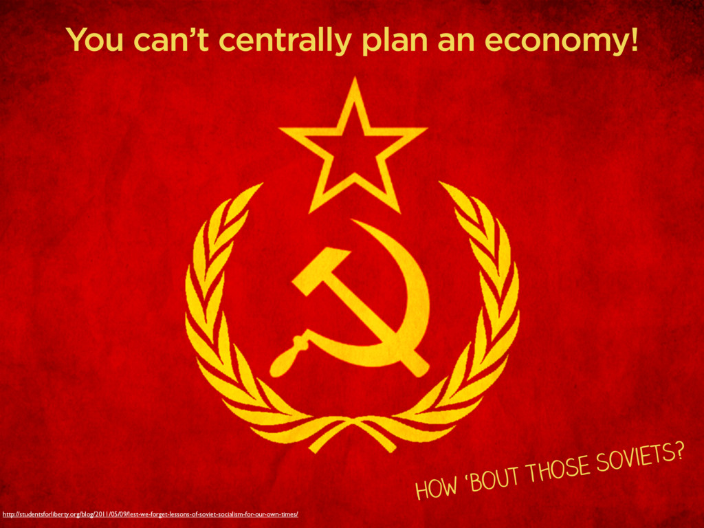 You can't centrally plan an economy! How 'bout ...
