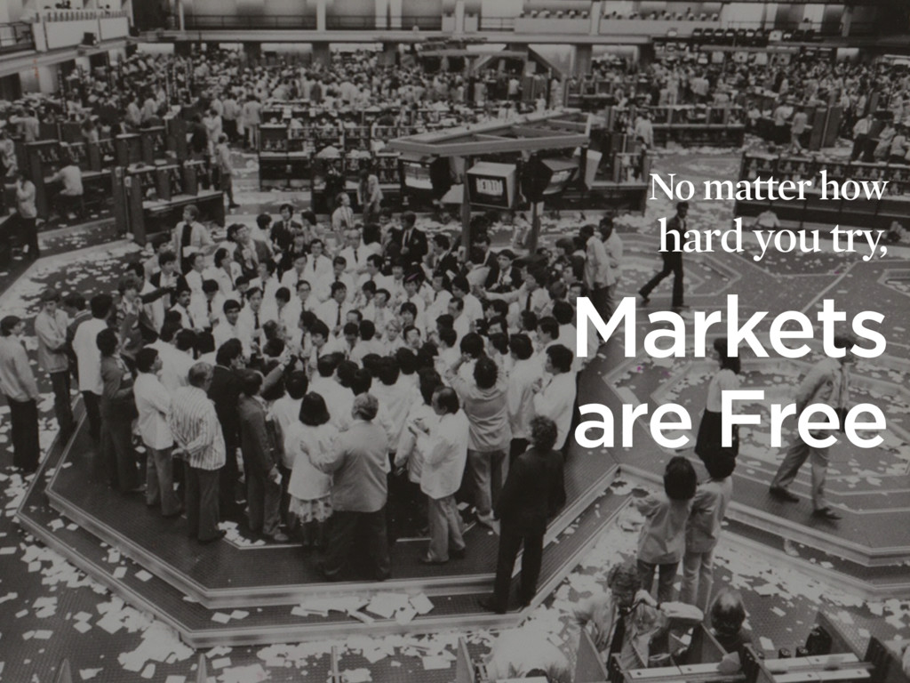 No matter how hard you try, Markets are Free