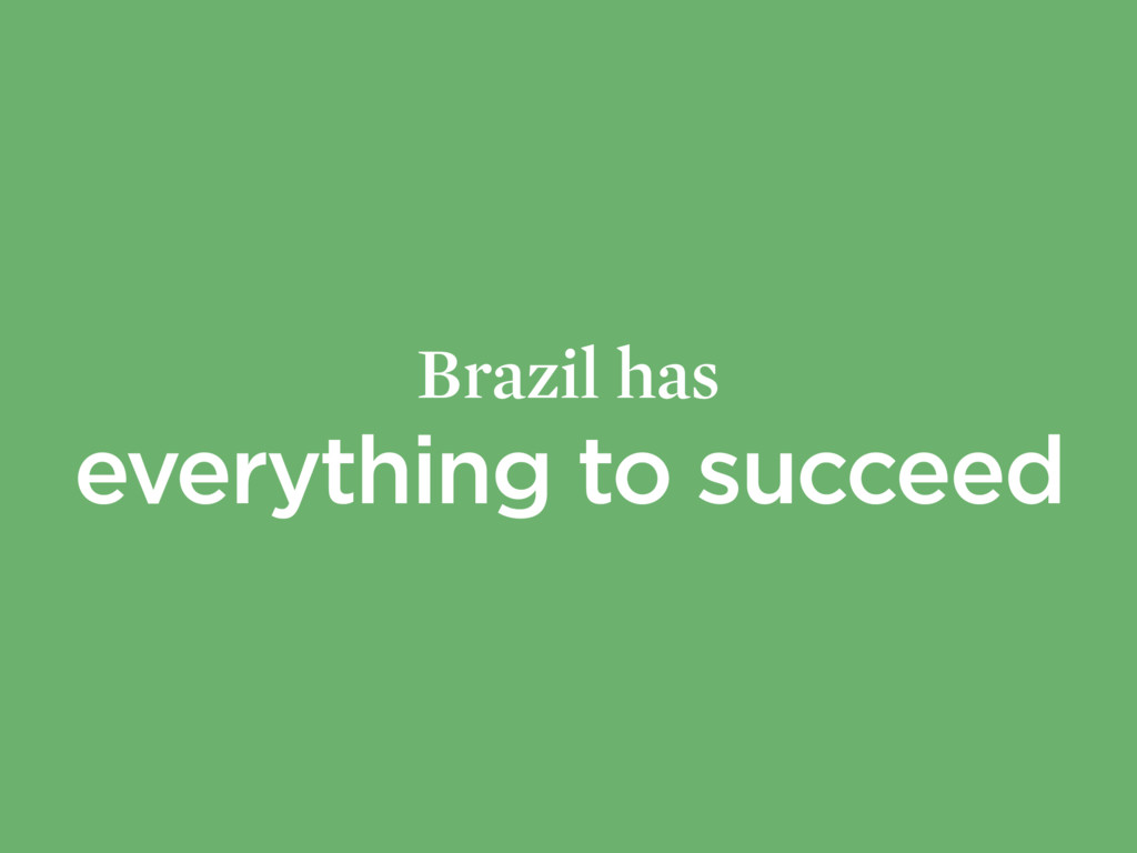 Brazil has everything to succeed