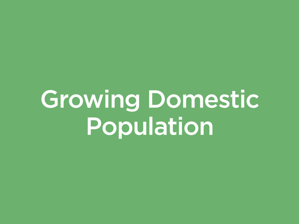 Growing Domestic Population
