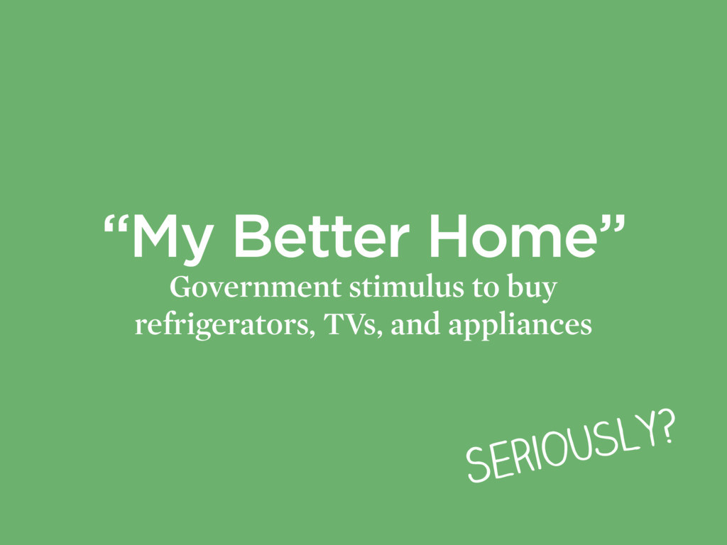 """""""My Better Home"""" Government stimulus to buy ref..."""