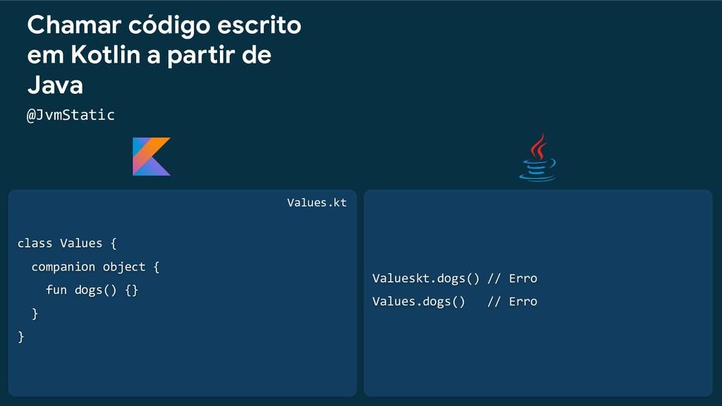 class Values { companion object { fun dogs() {}...