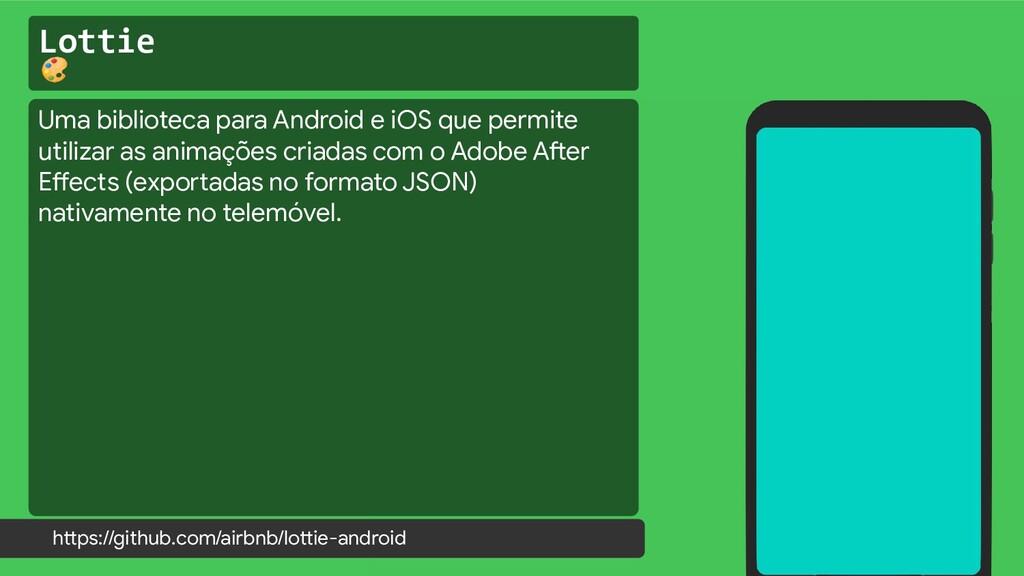 Lottie  Uma biblioteca para Android e iOS que p...