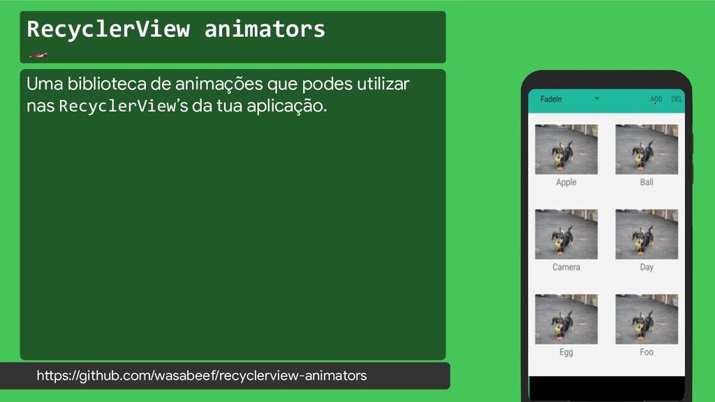 RecyclerView animators  https://github.com/wasa...