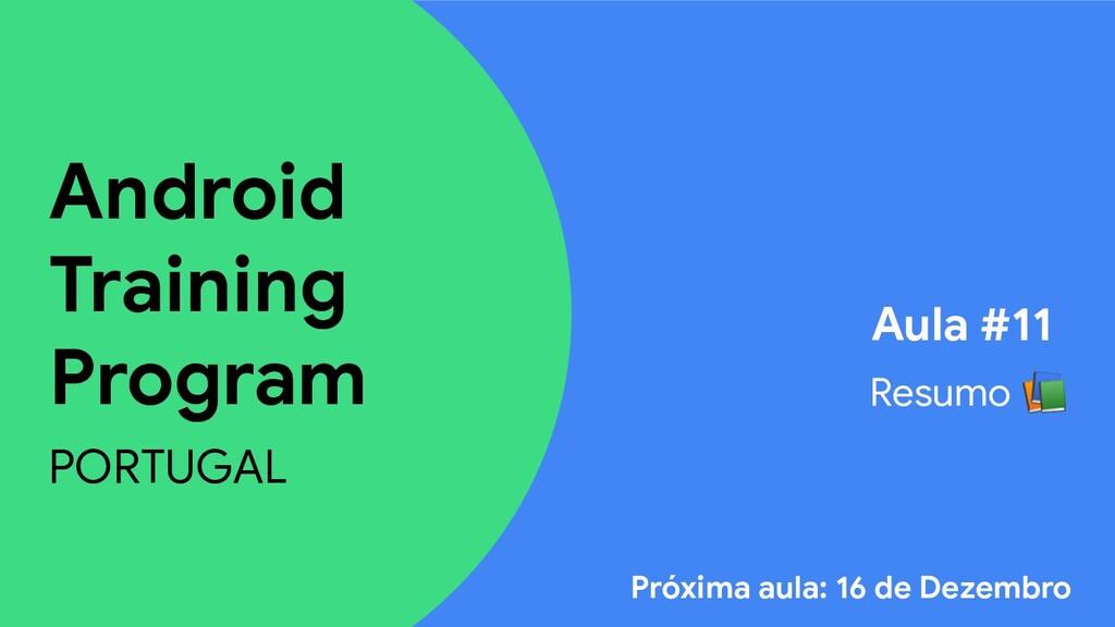 Android Training Program PORTUGAL Aula #11 Resu...