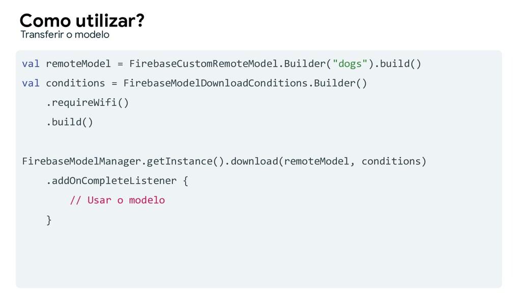val remoteModel = FirebaseCustomRemoteModel.Bui...