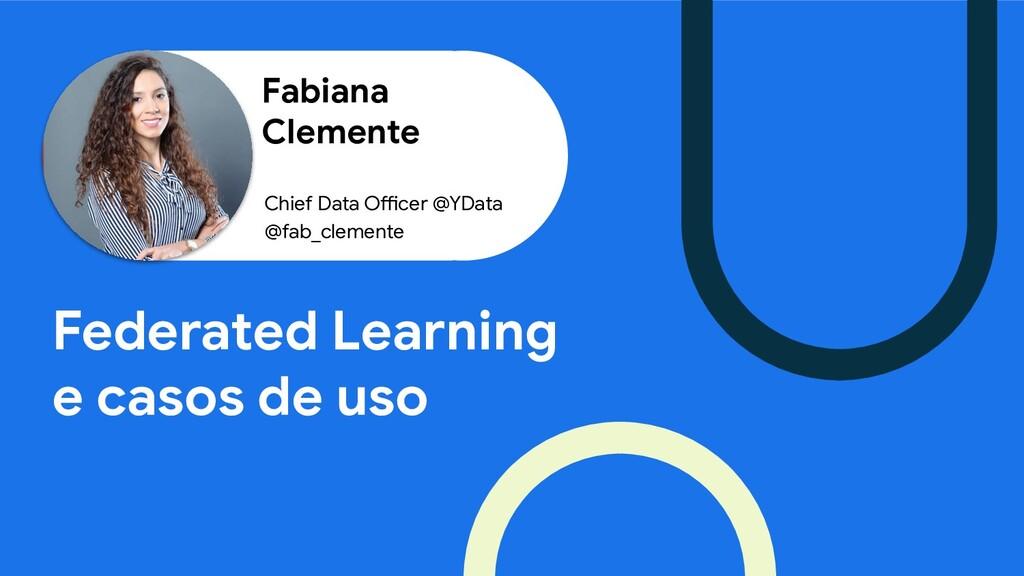Fabiana Clemente Federated Learning e casos de ...