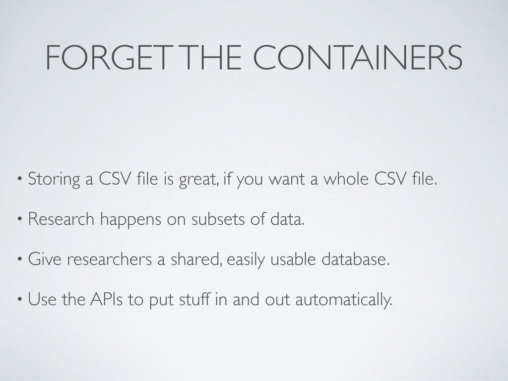 FORGET THE CONTAINERS • Storing a CSV file is gr...