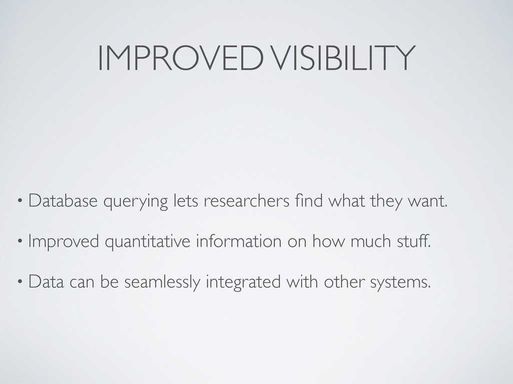 IMPROVED VISIBILITY • Database querying lets re...