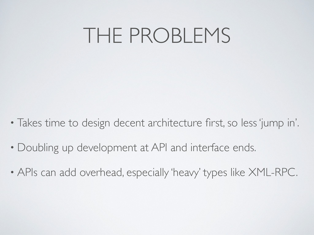 THE PROBLEMS • Takes time to design decent arch...