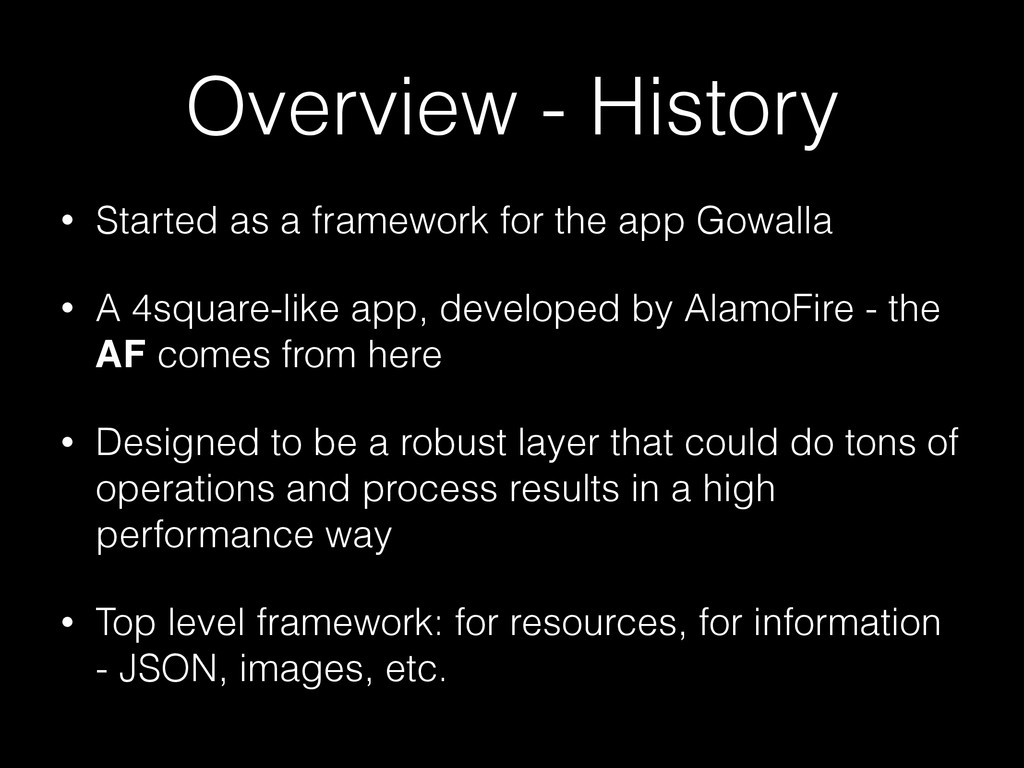 Overview - History • Started as a framework for...