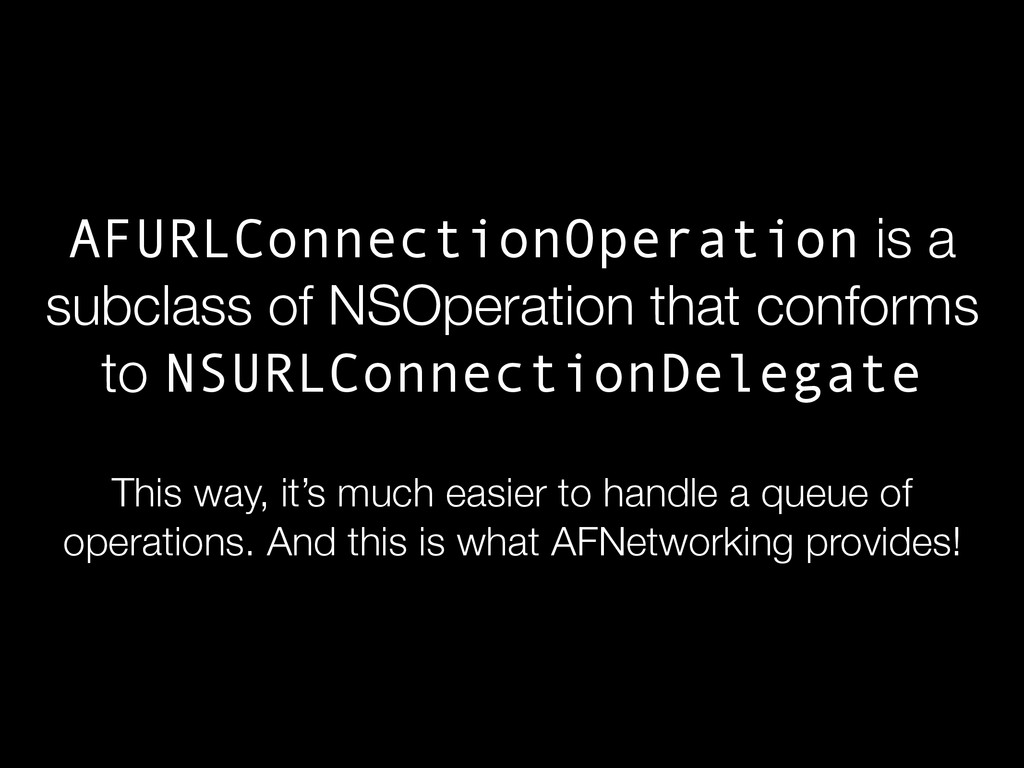 AFURLConnectionOperation is a subclass of NSOpe...